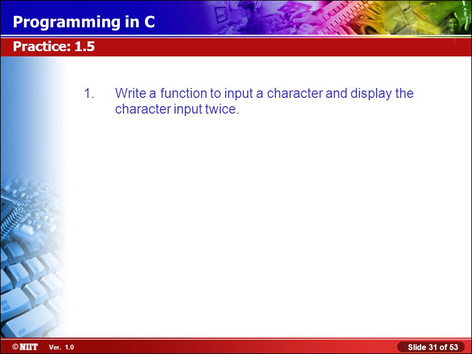Practice: 1.5 Write a function to input a character and display the character input twice.