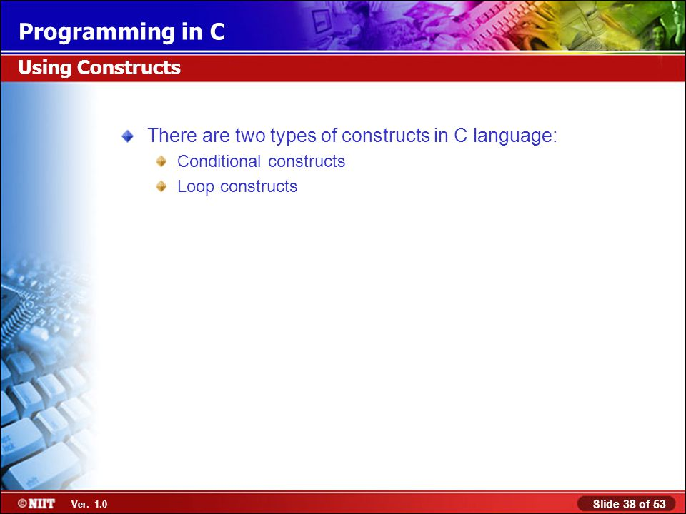 There are two types of constructs in C language: