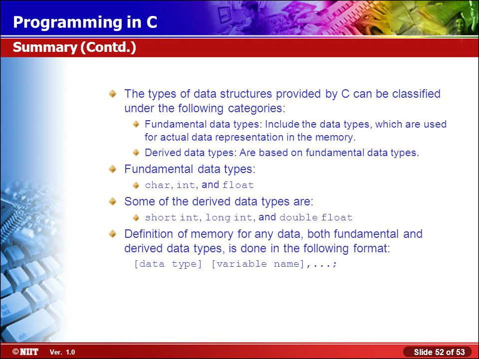Summary (Contd.) The types of data structures provided by C can be classified under the following categories: