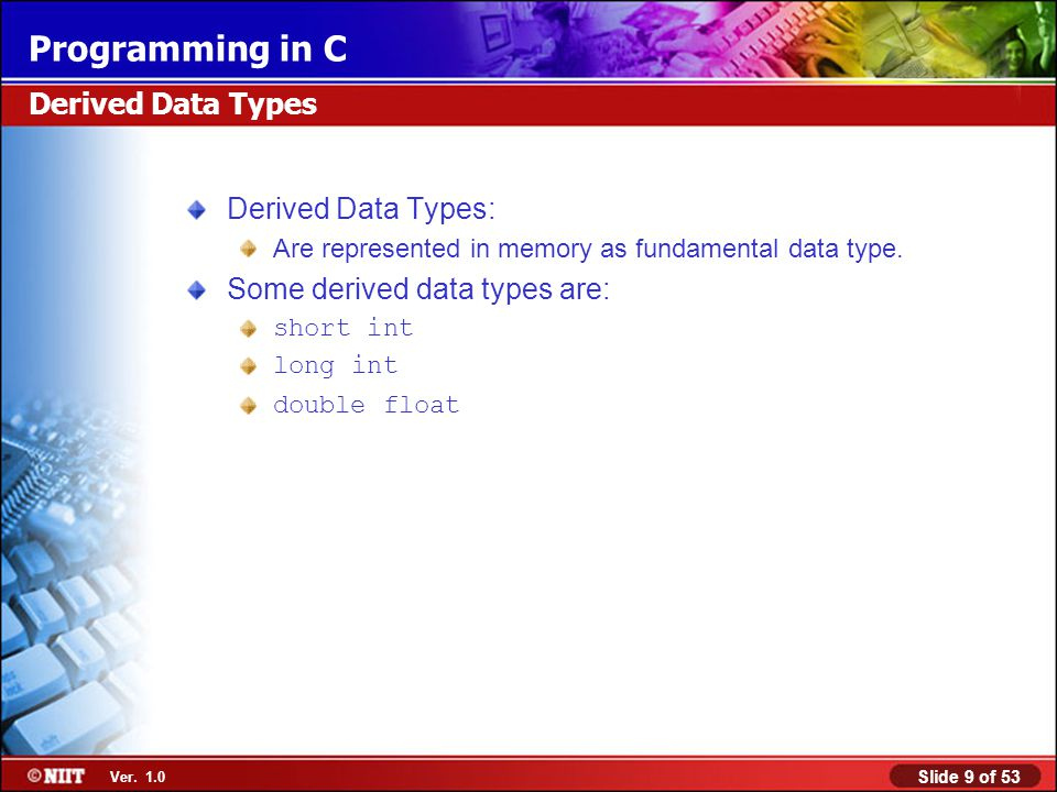 Some derived data types are: