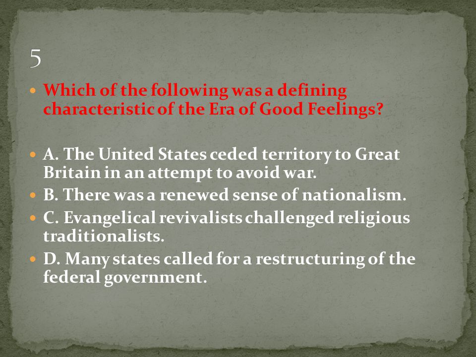 5 Which of the following was a defining characteristic of the Era of Good Feelings