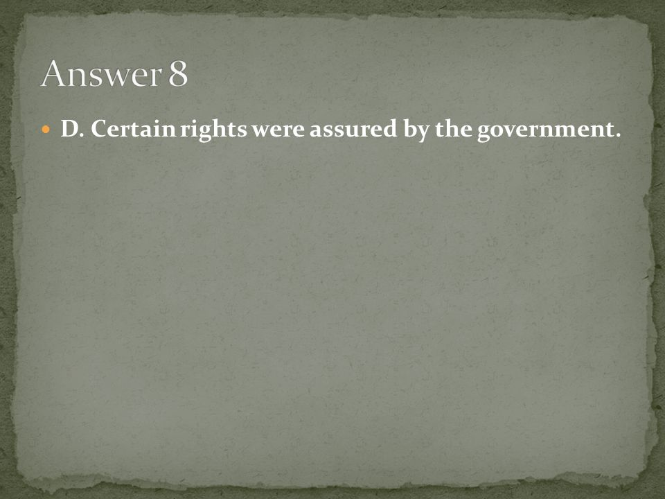 Answer 8 D. Certain rights were assured by the government.