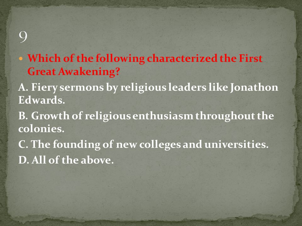 9 Which of the following characterized the First Great Awakening