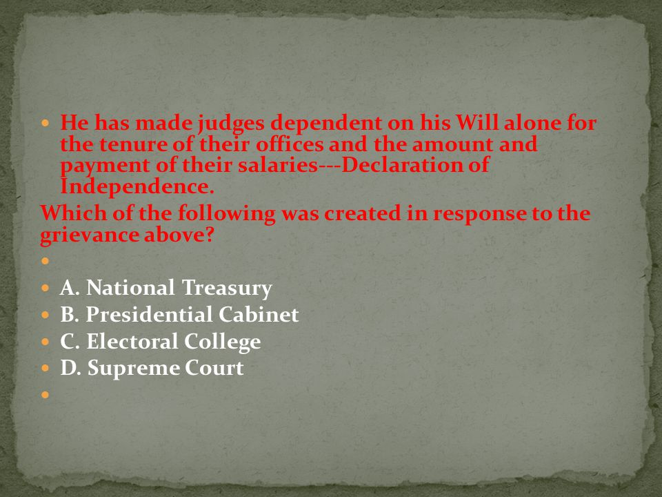 He has made judges dependent on his Will alone for the tenure of their offices and the amount and payment of their salaries---Declaration of Independence.