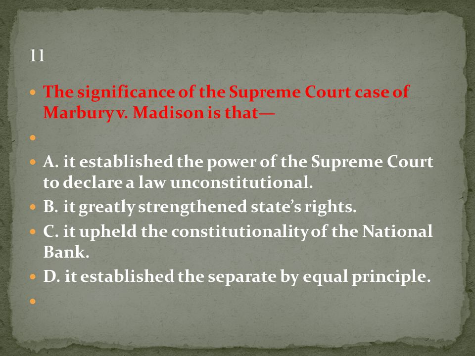 11 The significance of the Supreme Court case of Marbury v. Madison is that—