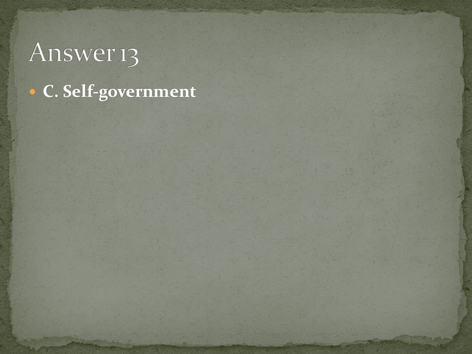Answer 13 C. Self-government