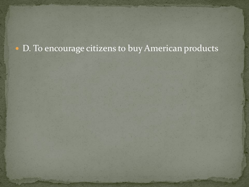 D. To encourage citizens to buy American products