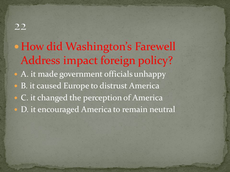 22 How did Washington's Farewell Address impact foreign policy