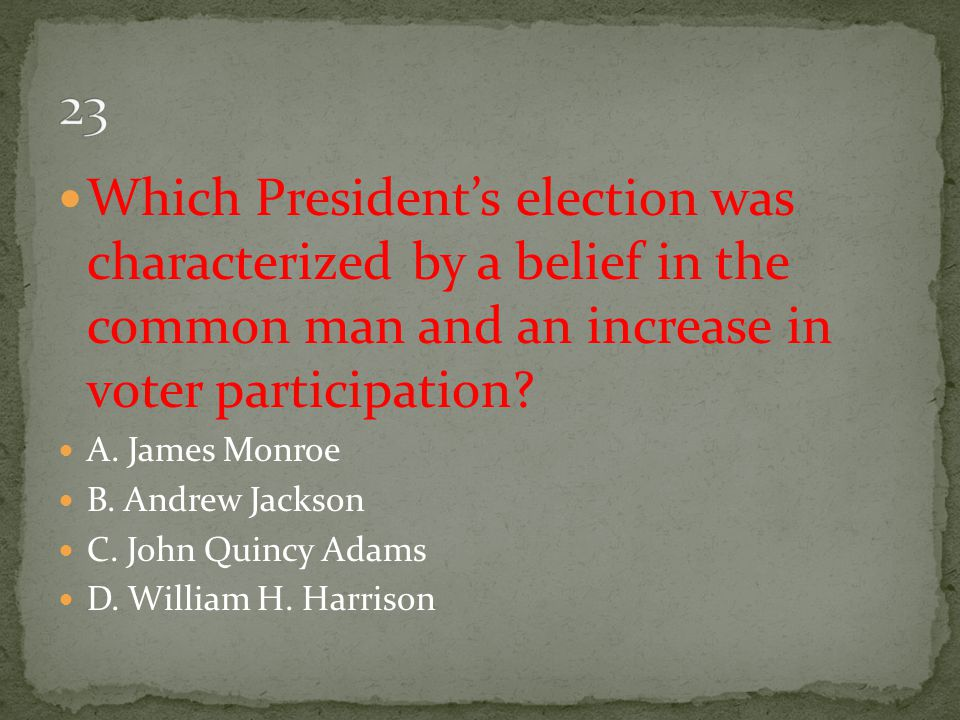 23 Which President's election was characterized by a belief in the common man and an increase in voter participation