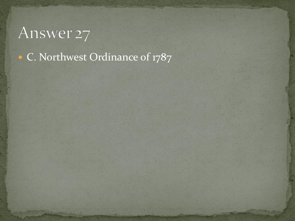 Answer 27 C. Northwest Ordinance of 1787