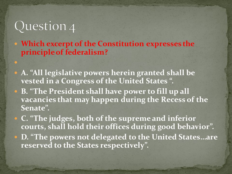 Question 4 Which excerpt of the Constitution expresses the principle of federalism