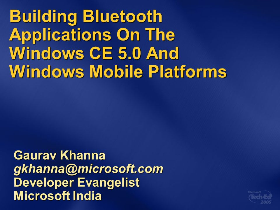 4/6/2017 2:06 PM Building Bluetooth Applications On The Windows CE 5.0 And Windows Mobile Platforms.