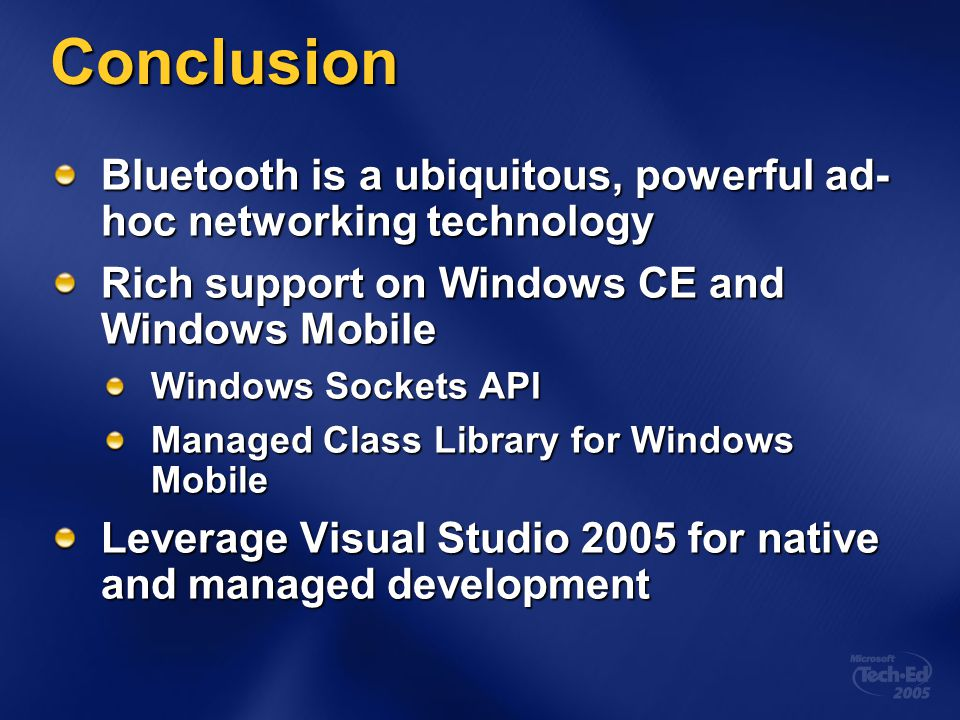 4/6/2017 2:06 PM Conclusion. Bluetooth is a ubiquitous, powerful ad-hoc networking technology. Rich support on Windows CE and Windows Mobile.