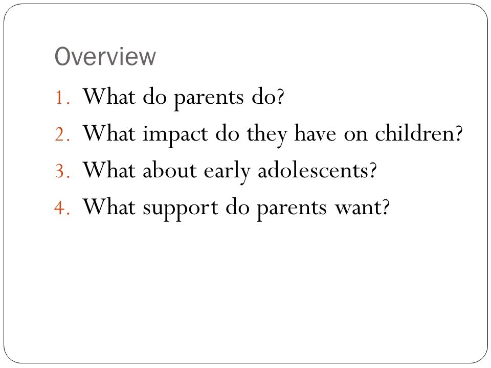 Overview What do parents do. What impact do they have on children.