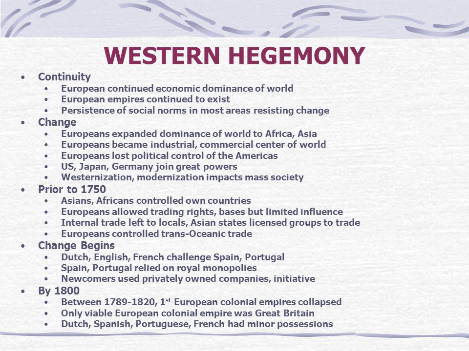 WESTERN HEGEMONY Continuity Change Prior to 1750 Change Begins By 1800