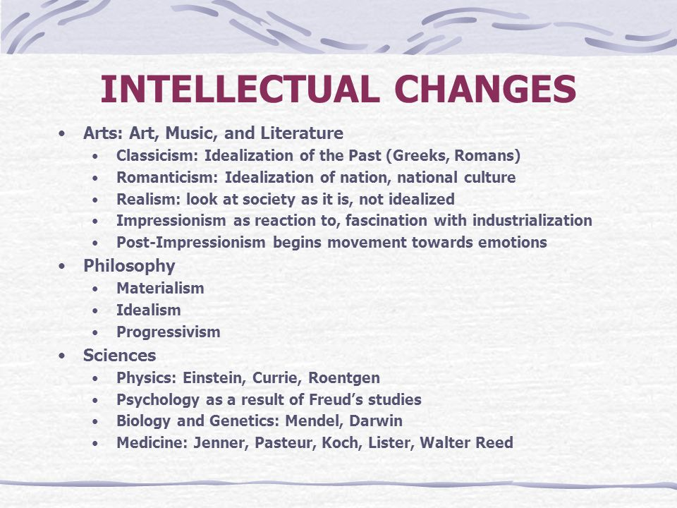 INTELLECTUAL CHANGES Arts: Art, Music, and Literature Philosophy