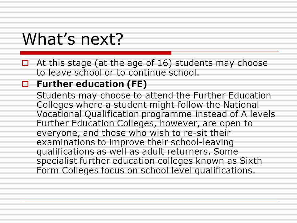 What's next At this stage (at the age of 16) students may choose to leave school or to continue school.