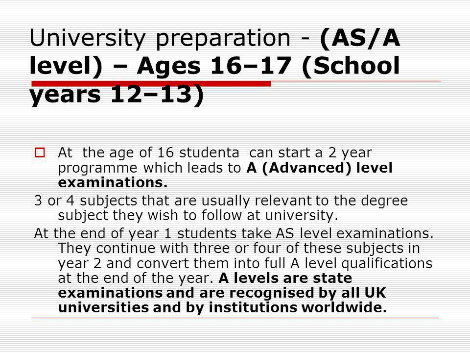 University preparation - (AS/A level) – Ages 16–17 (School years 12–13)