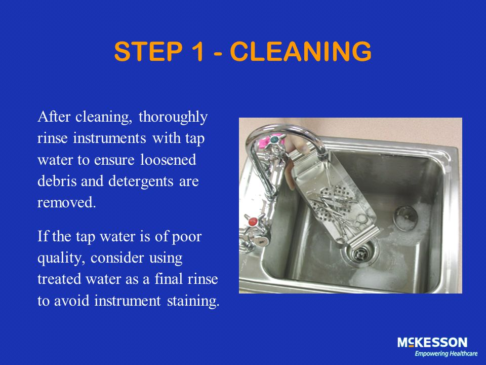 STEP 1 - CLEANING After cleaning, thoroughly