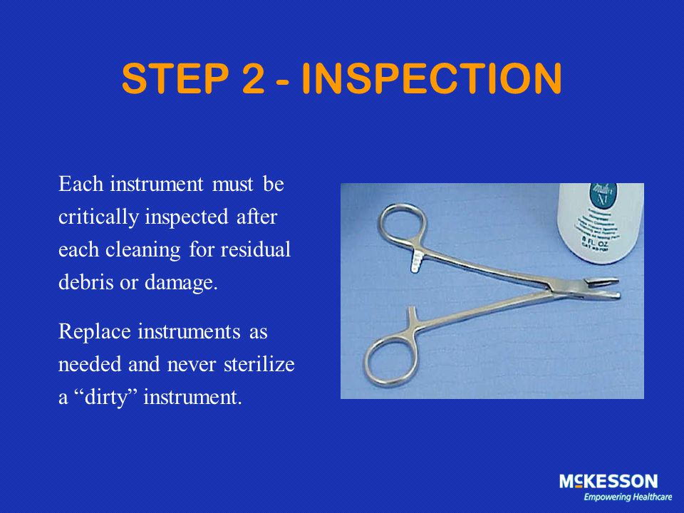 STEP 2 - INSPECTION Each instrument must be critically inspected after