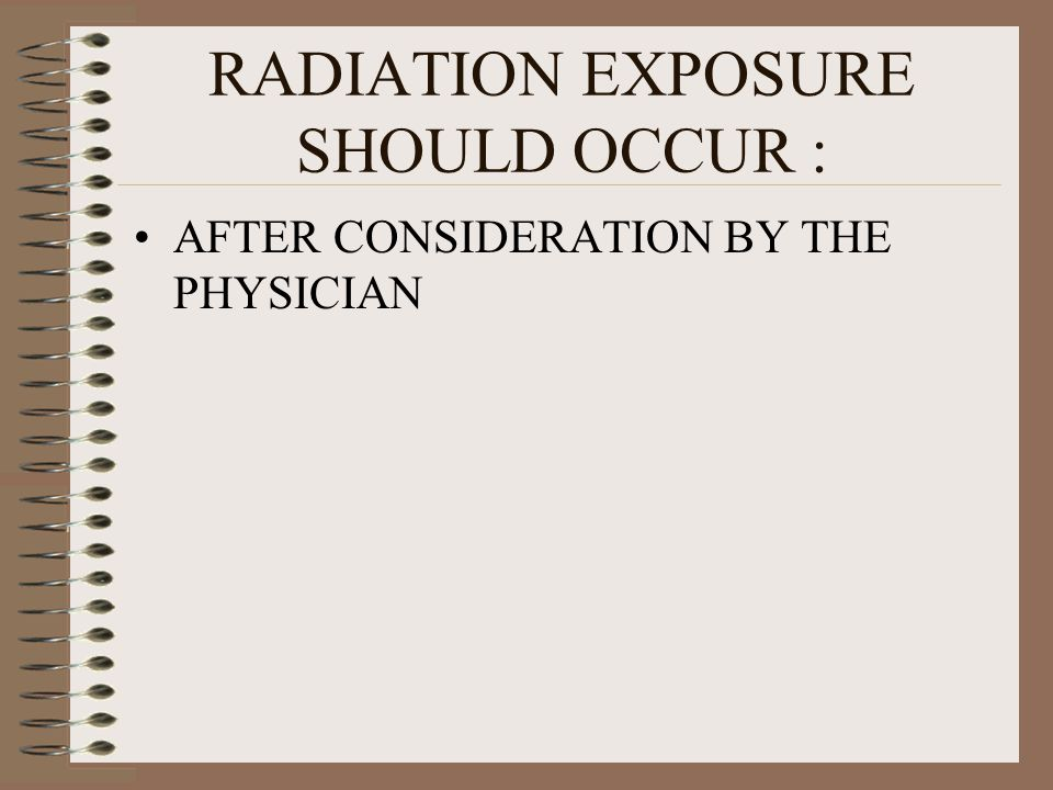 RADIATION EXPOSURE SHOULD OCCUR :