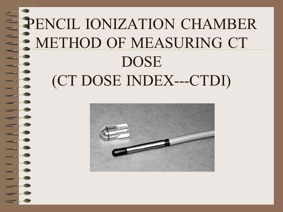 PENCIL IONIZATION CHAMBER METHOD OF MEASURING CT DOSE (CT DOSE INDEX---CTDI)