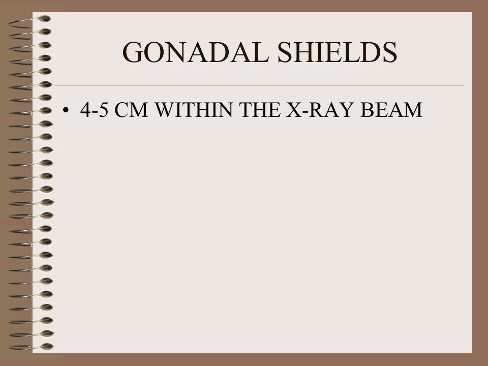 GONADAL SHIELDS 4-5 CM WITHIN THE X-RAY BEAM