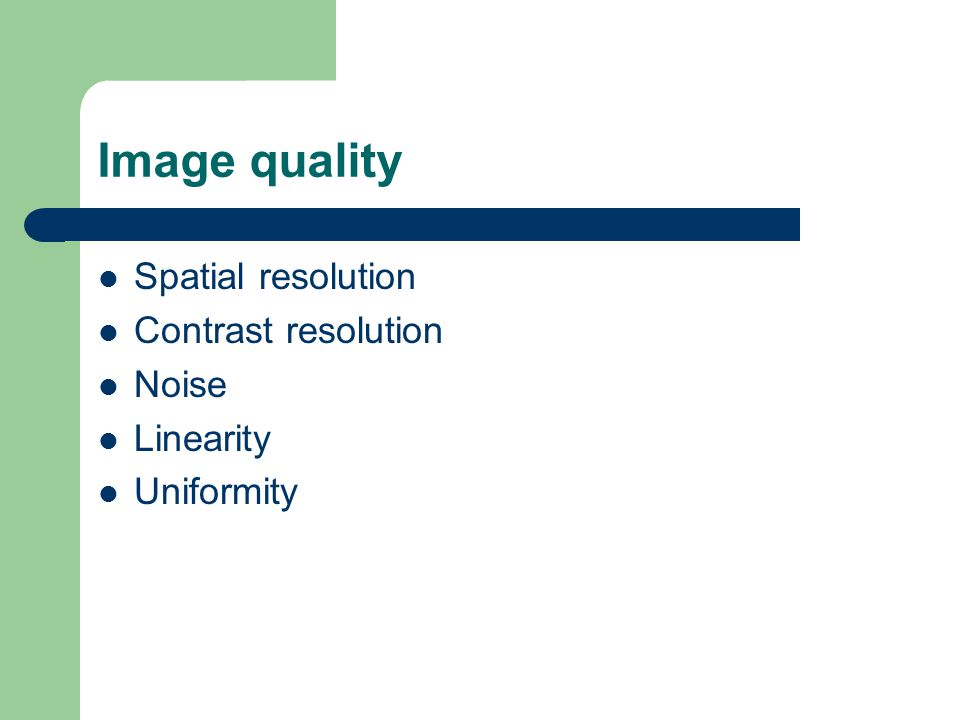 Image quality Spatial resolution Contrast resolution Noise Linearity
