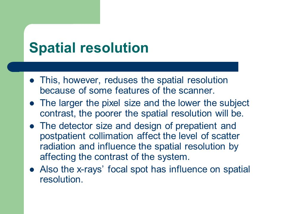 Spatial resolution This, however, reduses the spatial resolution because of some features of the scanner.