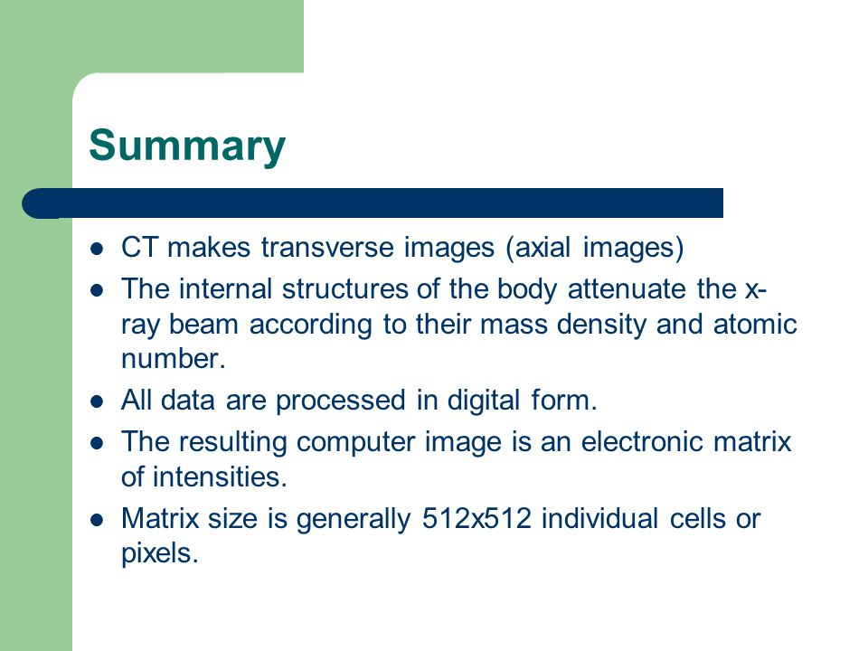 Summary CT makes transverse images (axial images)