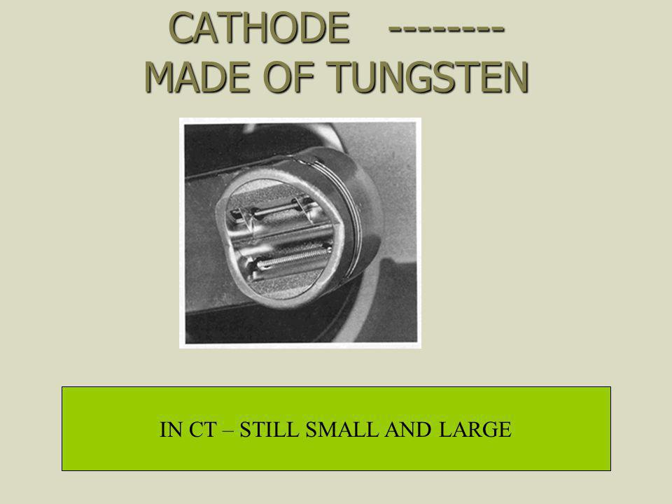 CATHODE -------- MADE OF TUNGSTEN