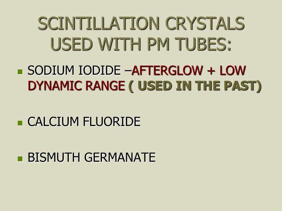 SCINTILLATION CRYSTALS USED WITH PM TUBES: