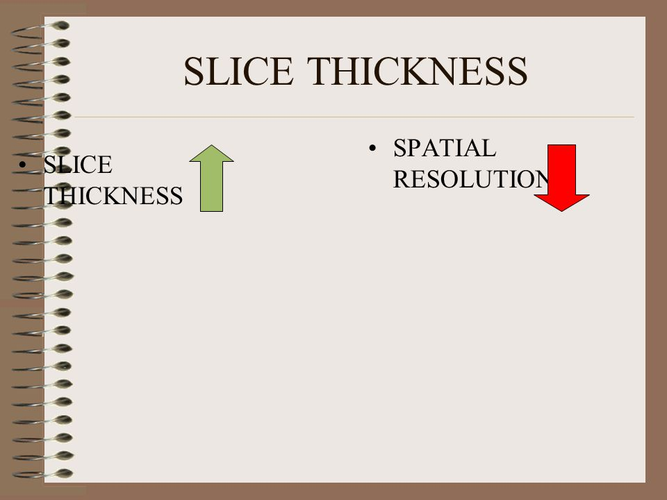 SLICE THICKNESS SPATIAL RESOLUTION SLICE THICKNESS