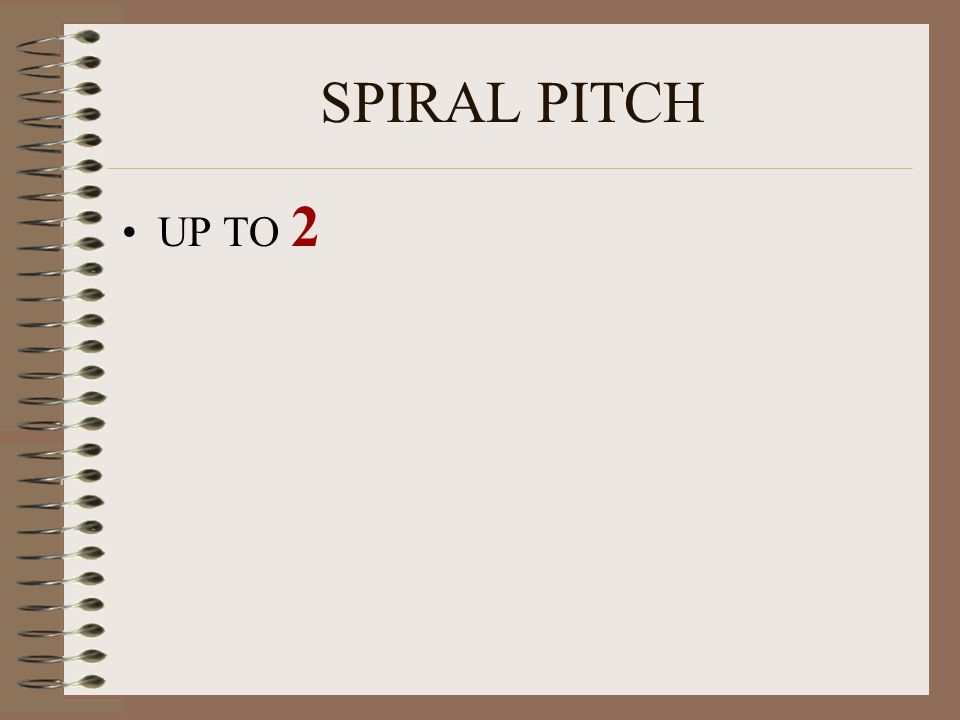 SPIRAL PITCH UP TO 2