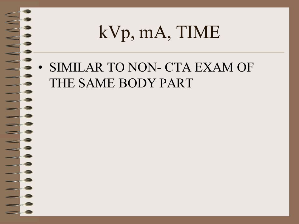 kVp, mA, TIME SIMILAR TO NON- CTA EXAM OF THE SAME BODY PART