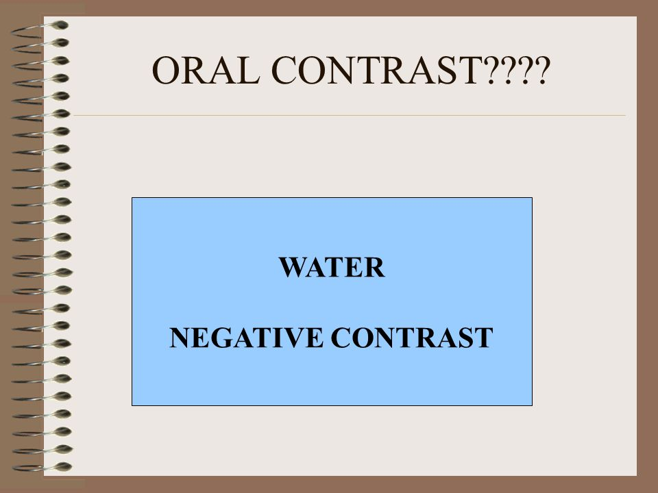 ORAL CONTRAST WATER NEGATIVE CONTRAST