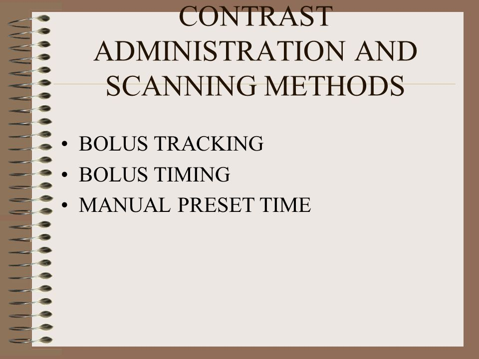 CONTRAST ADMINISTRATION AND SCANNING METHODS