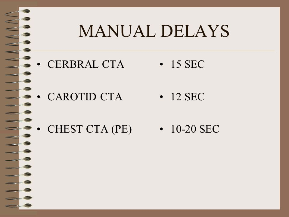 MANUAL DELAYS CERBRAL CTA CAROTID CTA CHEST CTA (PE) 15 SEC 12 SEC