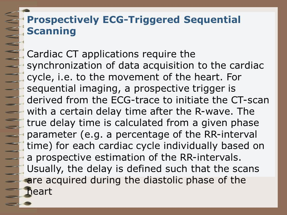 Prospectively ECG-Triggered Sequential Scanning Cardiac CT applications require the synchronization of data acquisition to the cardiac cycle, i.e.
