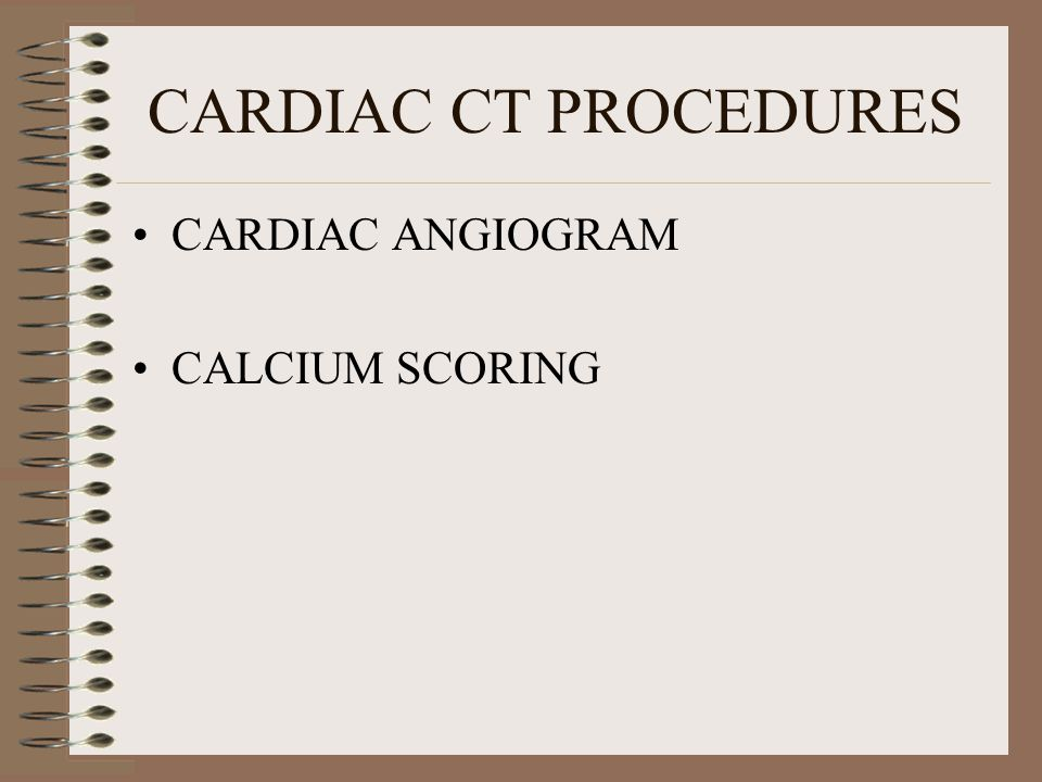 CARDIAC CT PROCEDURES CARDIAC ANGIOGRAM CALCIUM SCORING
