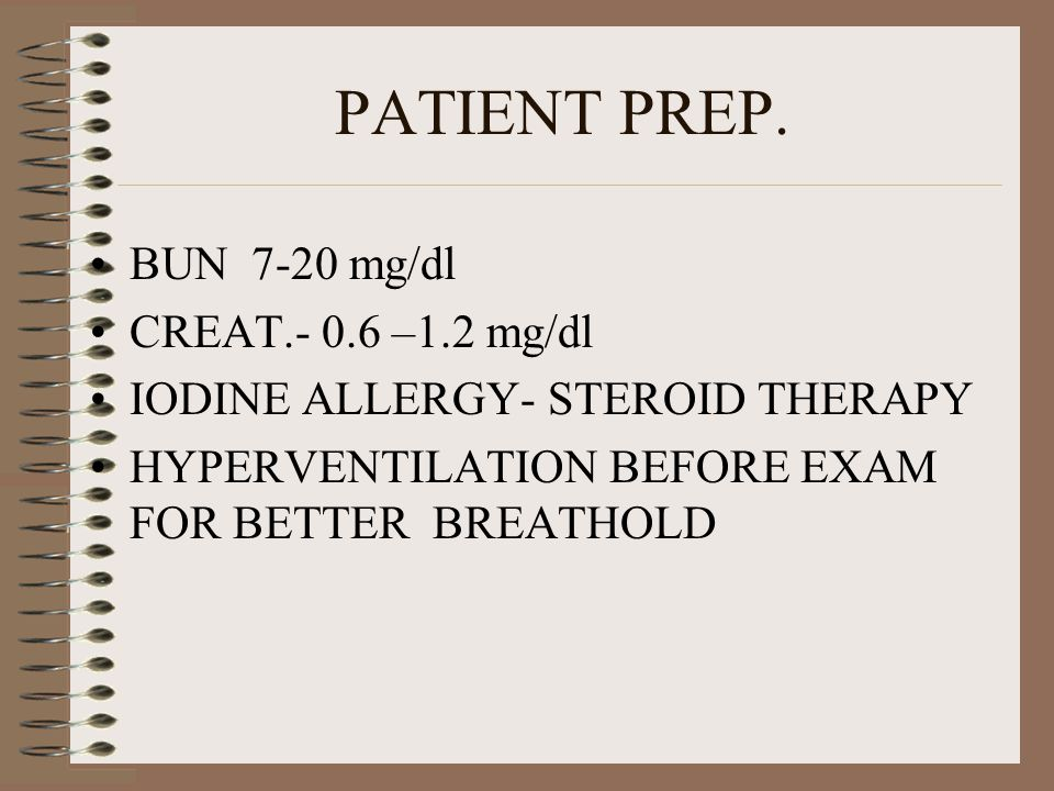 PATIENT PREP. BUN 7-20 mg/dl CREAT.- 0.6 –1.2 mg/dl