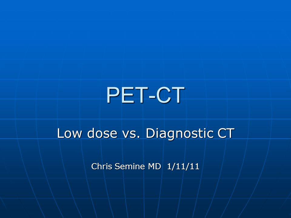 Low dose vs. Diagnostic CT Chris Semine MD 1/11/11