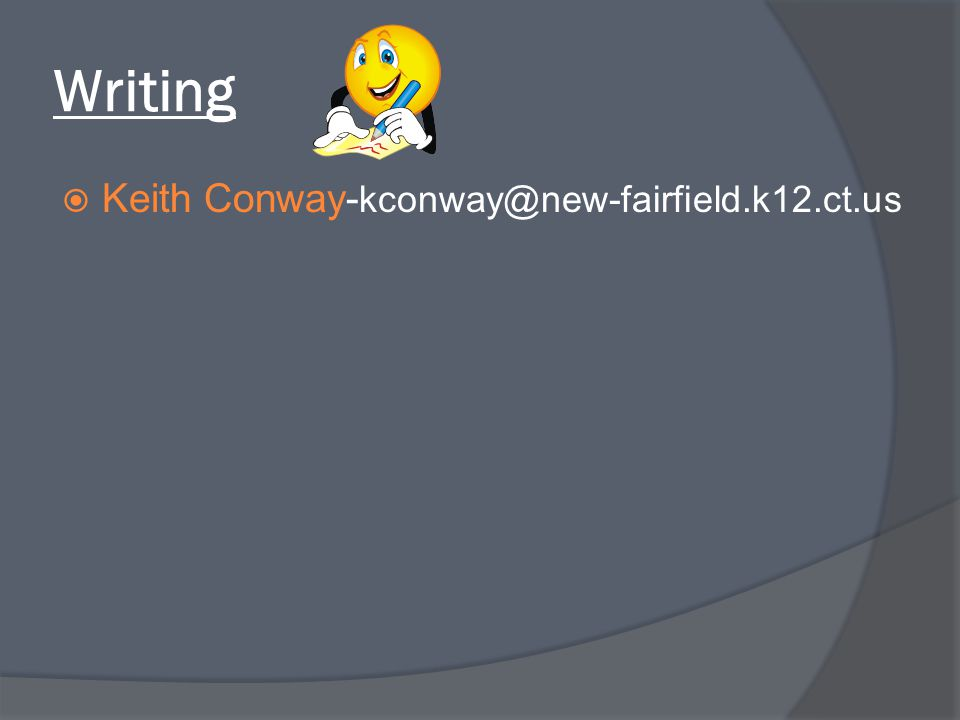 Writing Keith Conway-kconway@new-fairfield.k12.ct.us