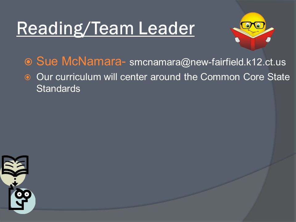 Reading/Team Leader Sue McNamara- smcnamara@new-fairfield.k12.ct.us