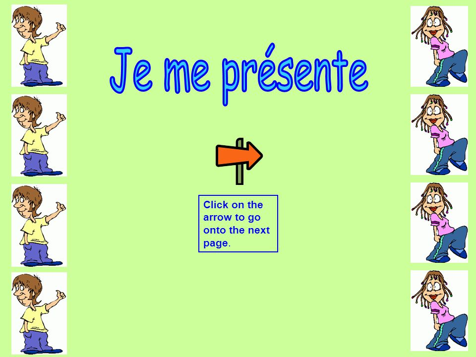 Je me présente Click on the arrow to go onto the next page.