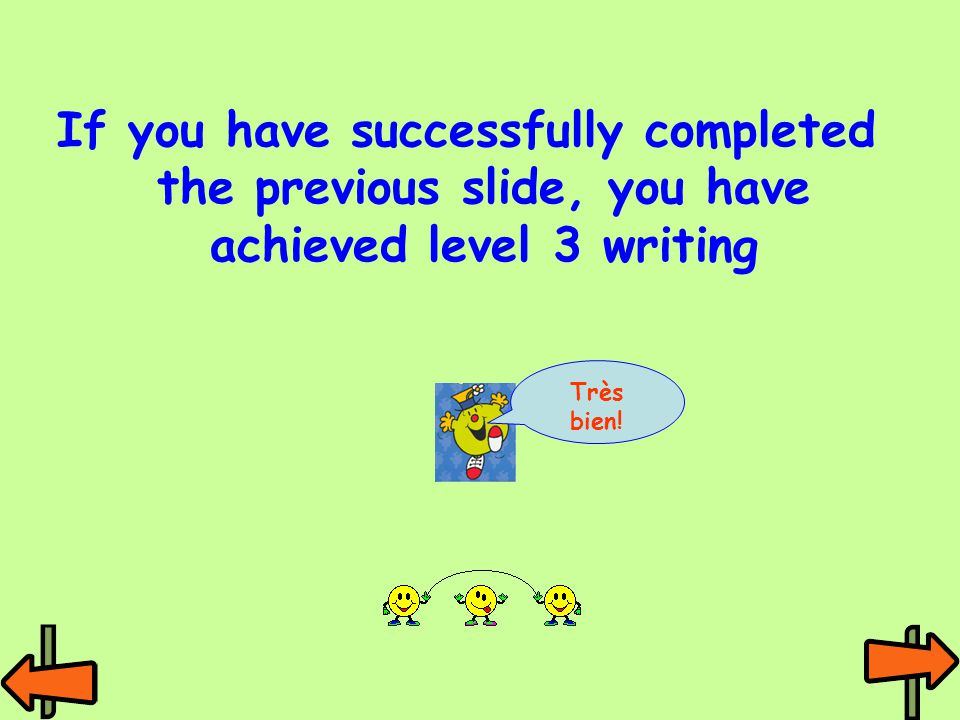 If you have successfully completed the previous slide, you have achieved level 3 writing