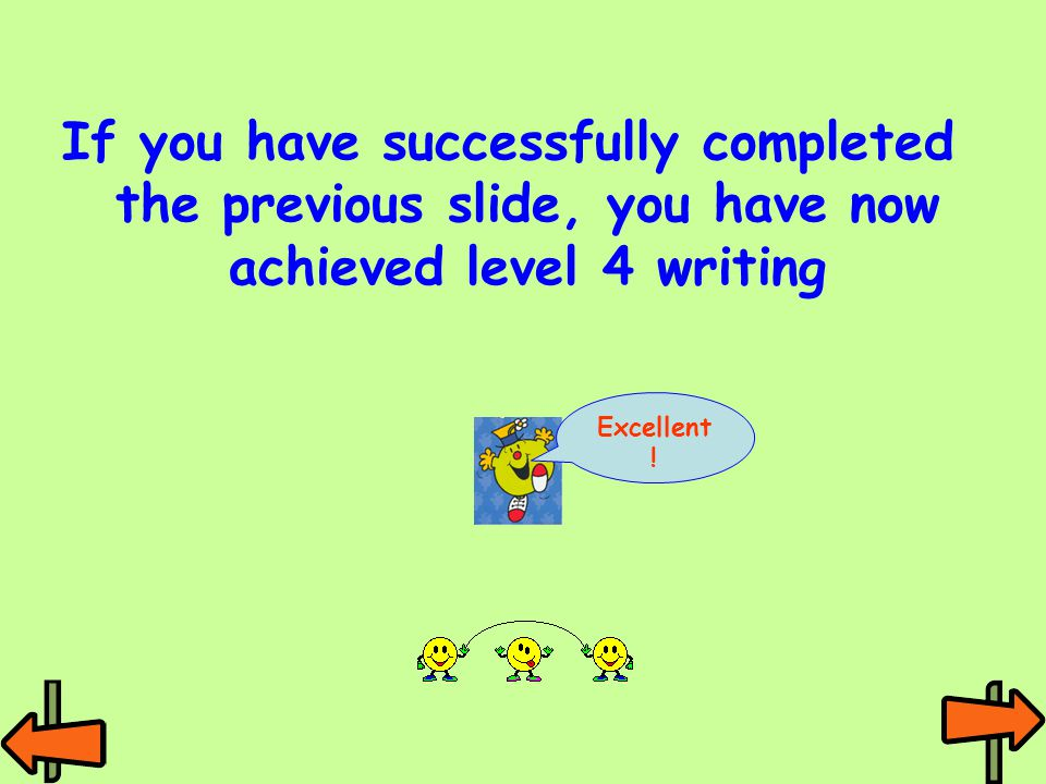 If you have successfully completed the previous slide, you have now achieved level 4 writing