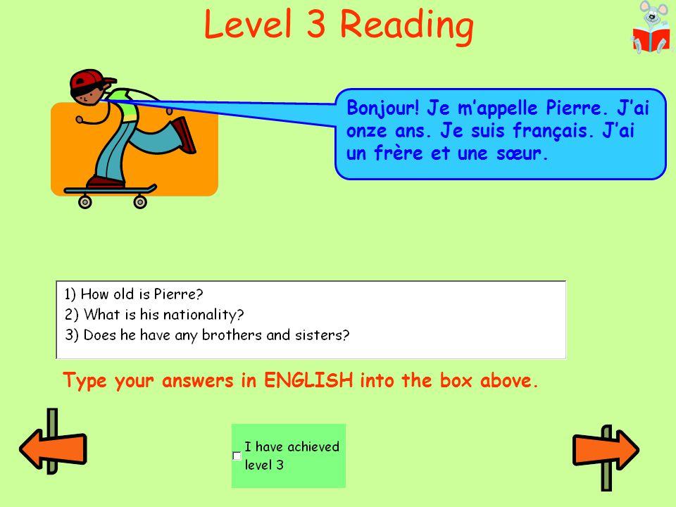 Level 3 Reading Bonjour! Je m'appelle Pierre. J'ai onze ans. Je suis français. J'ai un frère et une sœur.