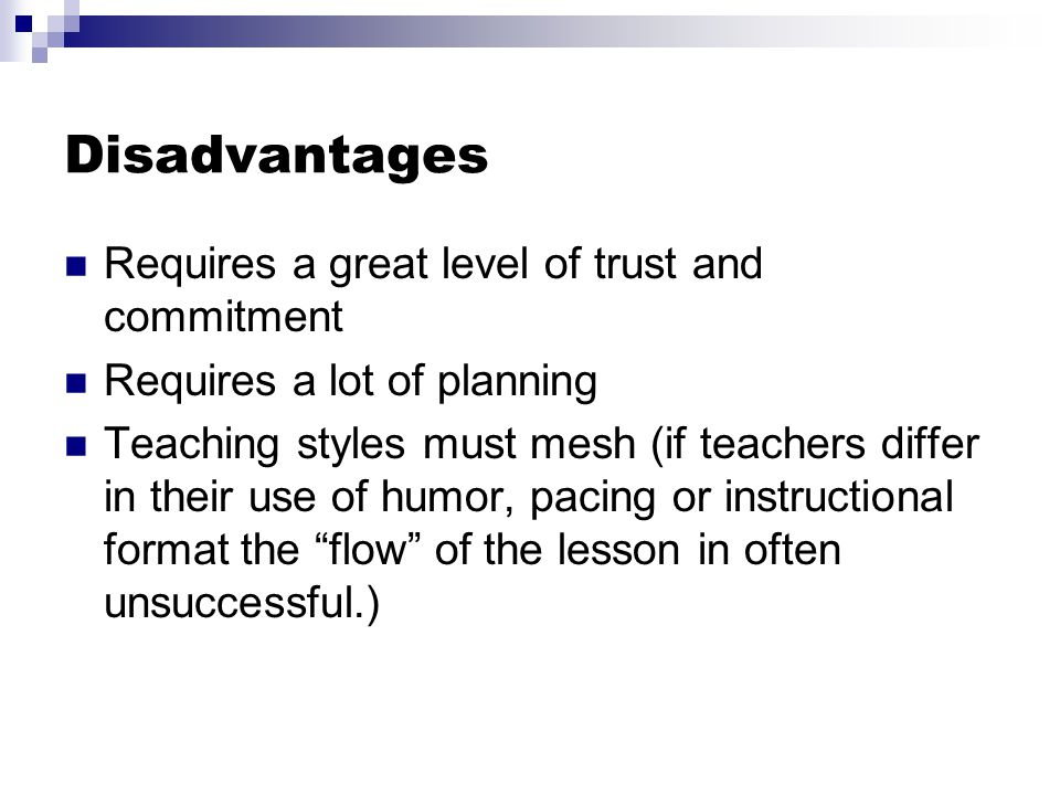Disadvantages Requires a great level of trust and commitment
