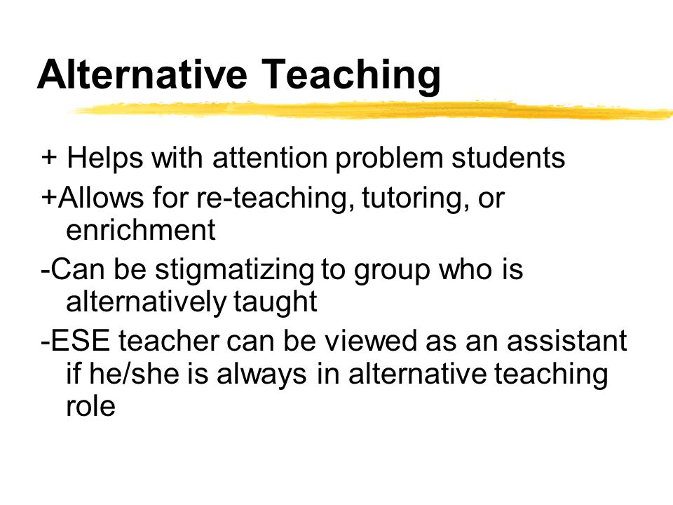Alternative Teaching + Helps with attention problem students